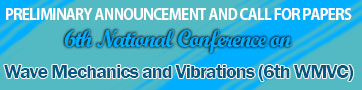 PRELIMINARY ANNOUNCEMENT AND CALL FOR PAPERS 6th National Conference on Wave Mechanics and Vibrations (6th WMVC)